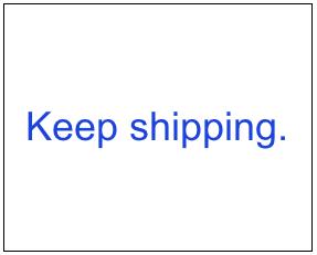 Keep shipping